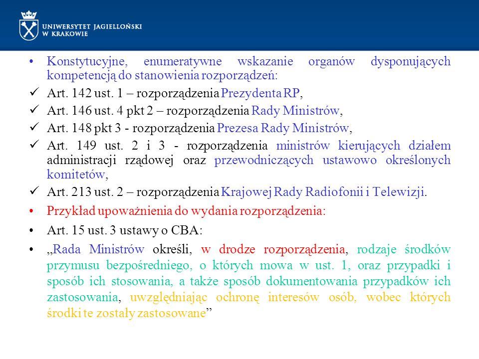 Konstytucyjne, enumeratywne wskazanie organów dysponujących kompetencją do stanowienia rozporządzeń: Art. 142 ust. 1 – rozporządzenia Prezydenta RP, A