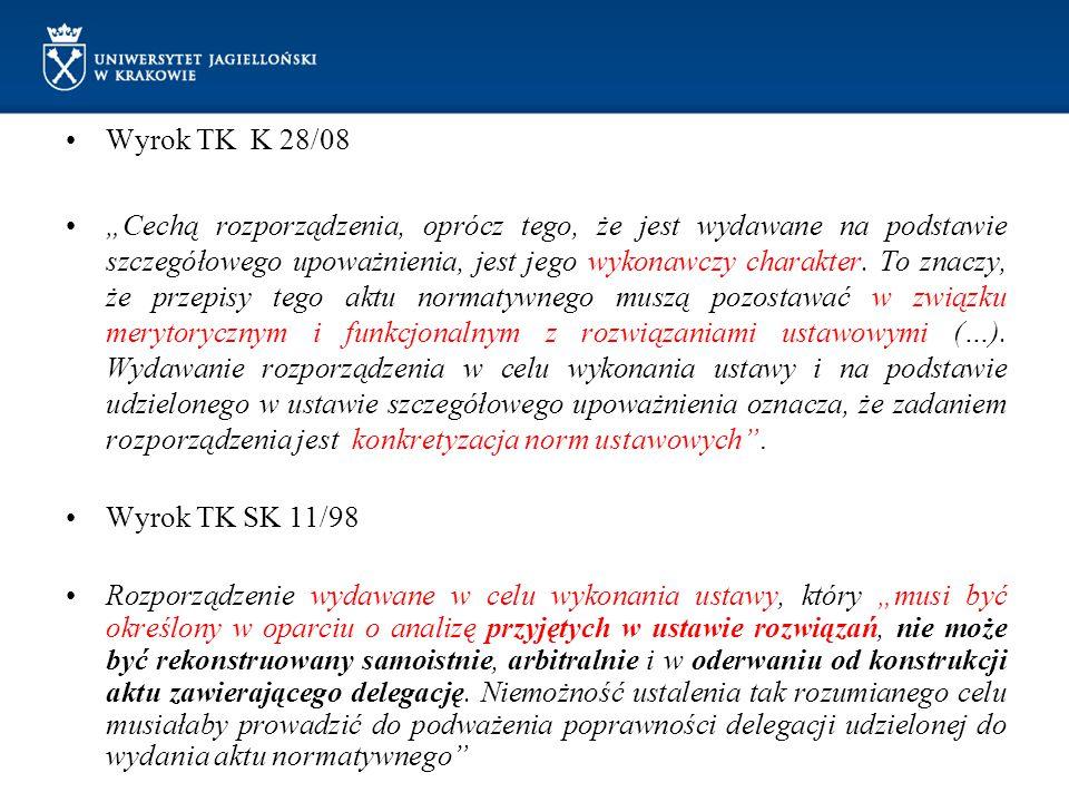 """Wyrok TK K 28/08 """"Cechą rozporządzenia, oprócz tego, że jest wydawane na podstawie szczegółowego upoważnienia, jest jego wykonawczy charakter. To znac"""