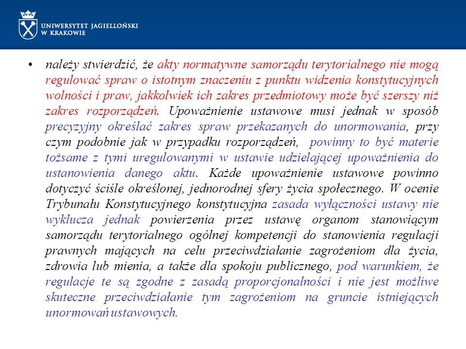 należy stwierdzić, że akty normatywne samorządu terytorialnego nie mogą regulować spraw o istotnym znaczeniu z punktu widzenia konstytucyjnych wolnośc
