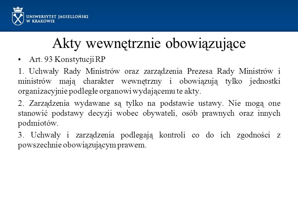 Akty wewnętrznie obowiązujące Art. 93 Konstytucji RP 1. Uchwały Rady Ministrów oraz zarządzenia Prezesa Rady Ministrów i ministrów mają charakter wewn