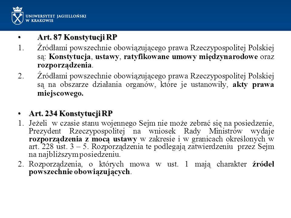 Art. 87 Konstytucji RPArt. 87 Konstytucji RP 1.Źródłami powszechnie obowiązującego prawa Rzeczypospolitej Polskiej są: Konstytucja, ustawy, ratyfikowa