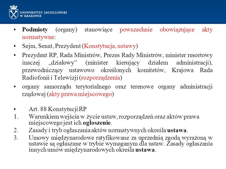 Podmioty (organy) stanowiące powszechnie obowiązujące akty normatywne: Sejm, Senat, Prezydent (Konstytucja, ustawy) Prezydent RP, Rada Ministrów, Prez