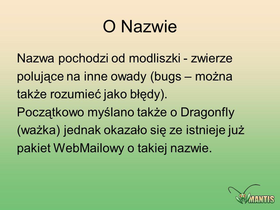O Nazwie Nazwa pochodzi od modliszki - zwierze polujące na inne owady (bugs – można także rozumieć jako błędy). Początkowo myślano także o Dragonfly (