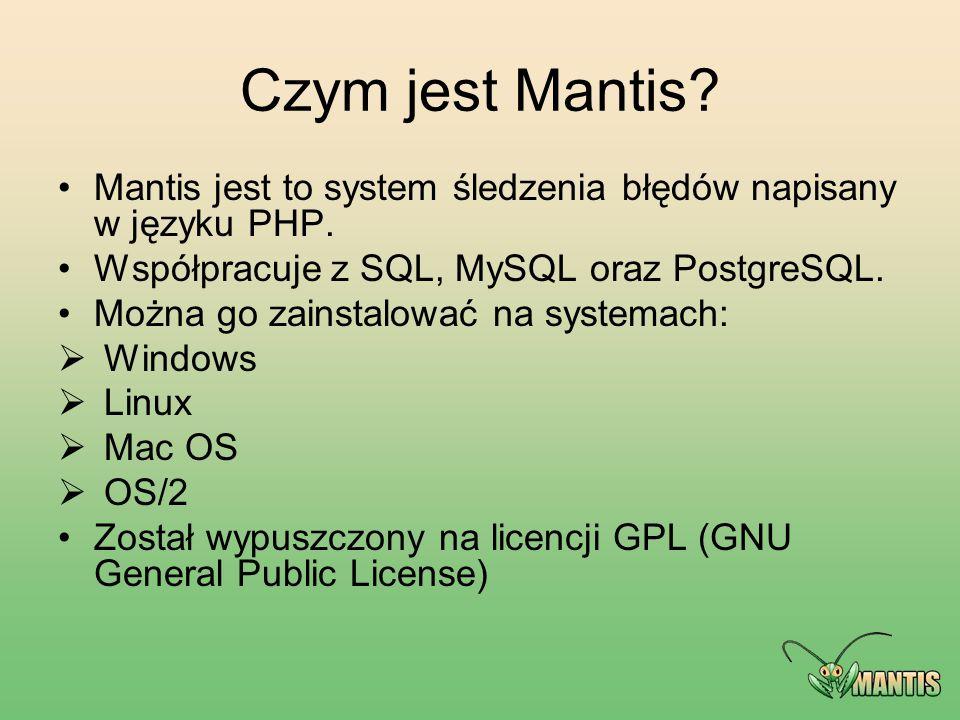 Czym jest Mantis? Mantis jest to system śledzenia błędów napisany w języku PHP. Współpracuje z SQL, MySQL oraz PostgreSQL. Można go zainstalować na sy