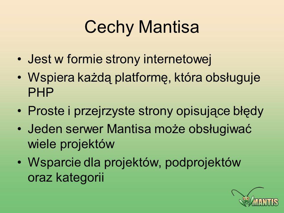 Cechy Mantisa Jest w formie strony internetowej Wspiera każdą platformę, która obsługuje PHP Proste i przejrzyste strony opisujące błędy Jeden serwer