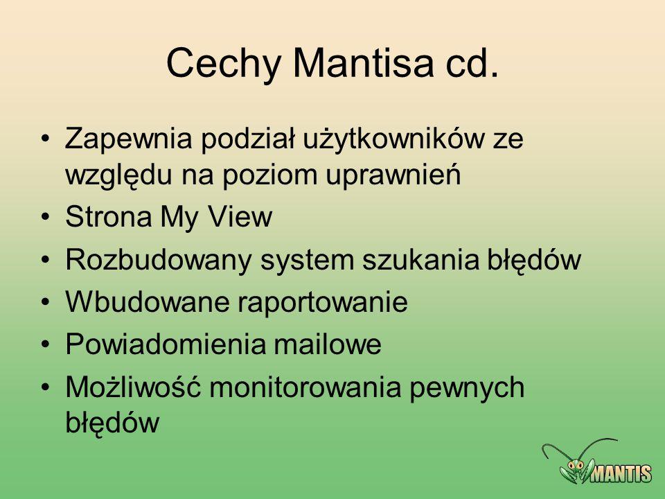 Cechy Mantisa cd. Zapewnia podział użytkowników ze względu na poziom uprawnień Strona My View Rozbudowany system szukania błędów Wbudowane raportowani