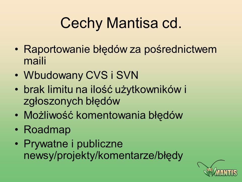 Cechy Mantisa cd. Raportowanie błędów za pośrednictwem maili Wbudowany CVS i SVN brak limitu na ilość użytkowników i zgłoszonych błędów Możliwość kome