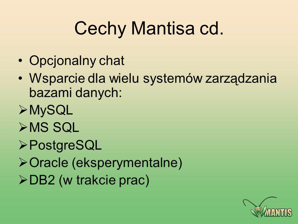 Cechy Mantisa cd. Opcjonalny chat Wsparcie dla wielu systemów zarządzania bazami danych:  MySQL  MS SQL  PostgreSQL  Oracle (eksperymentalne)  DB