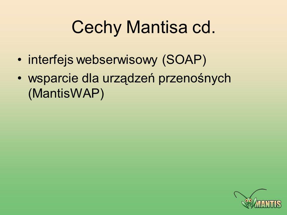 Cechy Mantisa cd. interfejs webserwisowy (SOAP) wsparcie dla urządzeń przenośnych (MantisWAP)