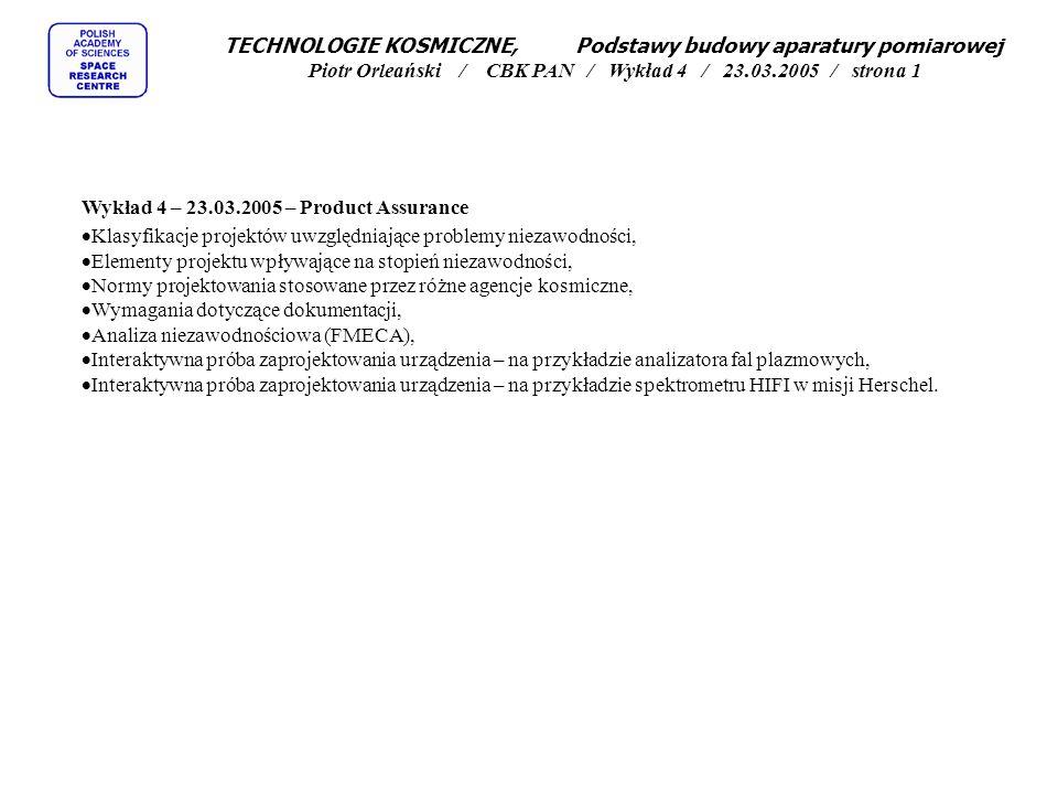 metody projektowania - analiza niezawodności (FMECA) TECHNOLOGIE KOSMICZNE, Podstawy budowy aparatury pomiarowej Piotr Orleański / CBK PAN / Wykład 4 / 23.03.2005 / strona 32