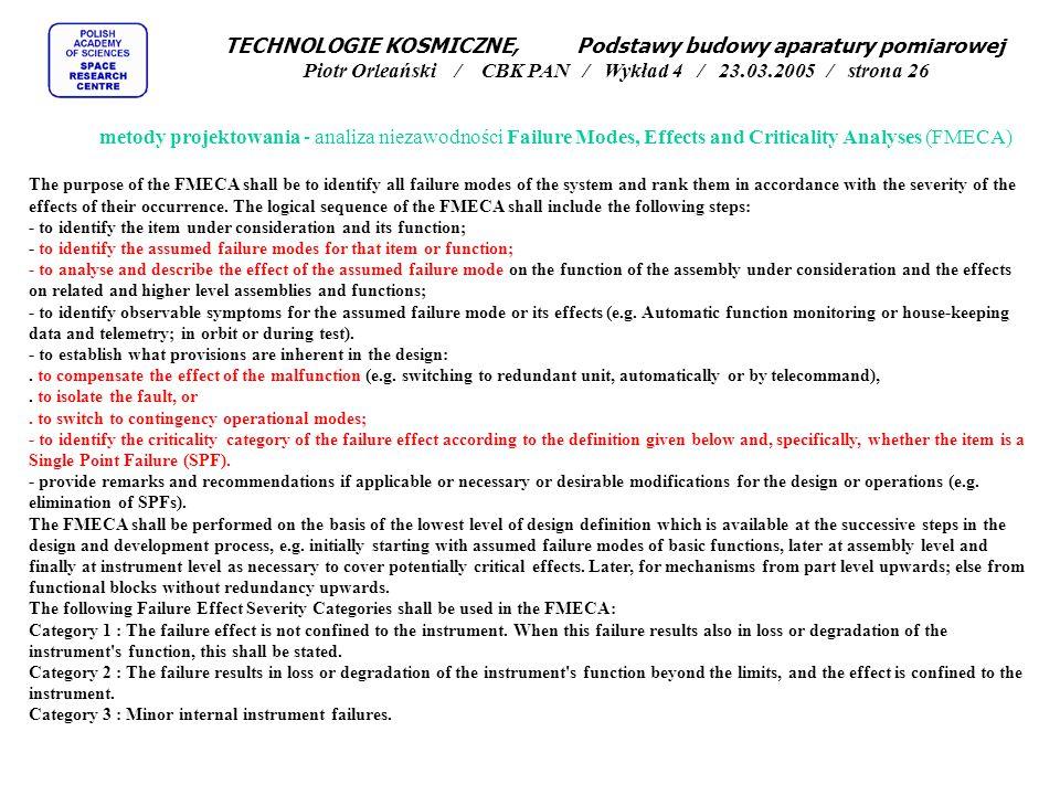 metody projektowania - analiza niezawodności Failure Modes, Effects and Criticality Analyses (FMECA) The purpose of the FMECA shall be to identify all