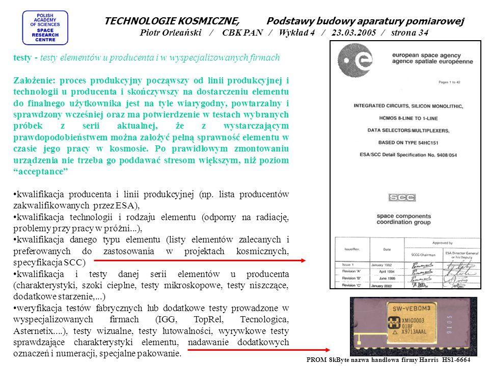 testy - testy elementów u producenta i w wyspecjalizowanych firmach Założenie: proces produkcyjny począwszy od linii produkcyjnej i technologii u prod