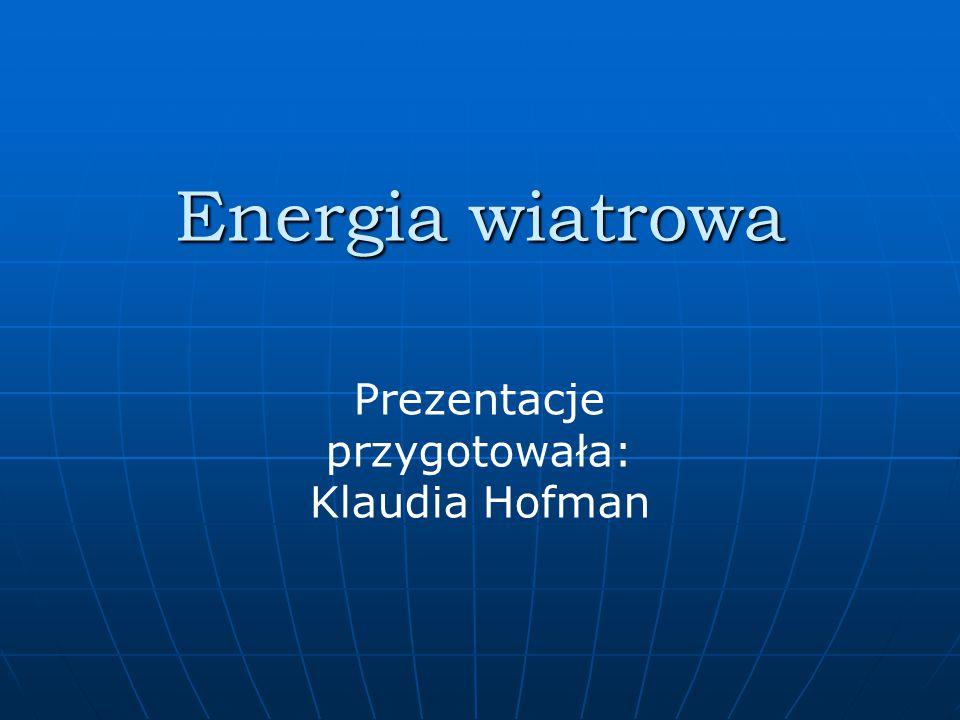 Energia wiatrowa Prezentacje przygotowała: Klaudia Hofman