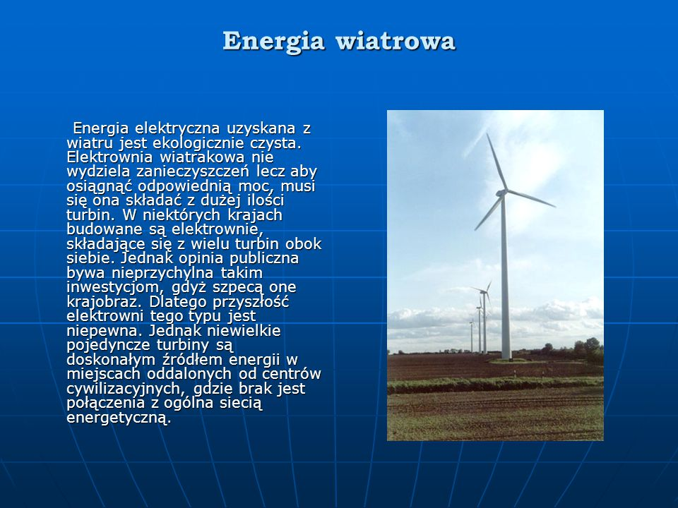 Energia wiatrowa Energia elektryczna uzyskana z wiatru jest ekologicznie czysta.