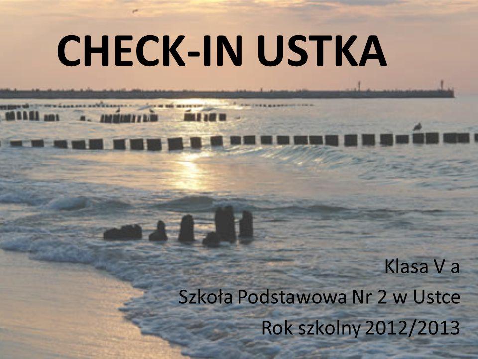 CHECK-IN USTKA Klasa V a Szkoła Podstawowa Nr 2 w Ustce Rok szkolny 2012/2013