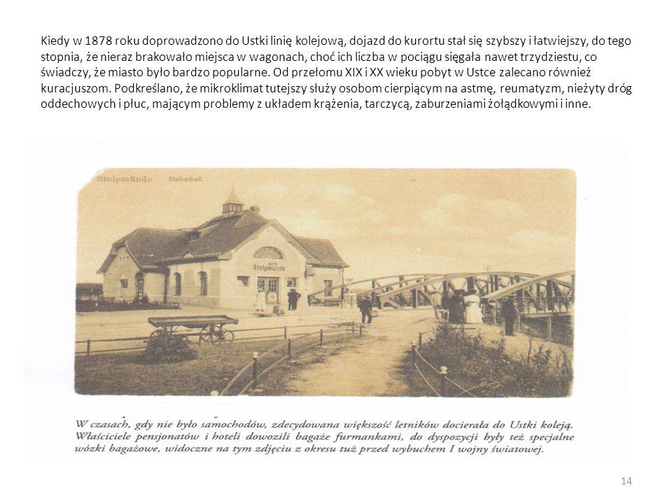 Kiedy w 1878 roku doprowadzono do Ustki linię kolejową, dojazd do kurortu stał się szybszy i łatwiejszy, do tego stopnia, że nieraz brakowało miejsca