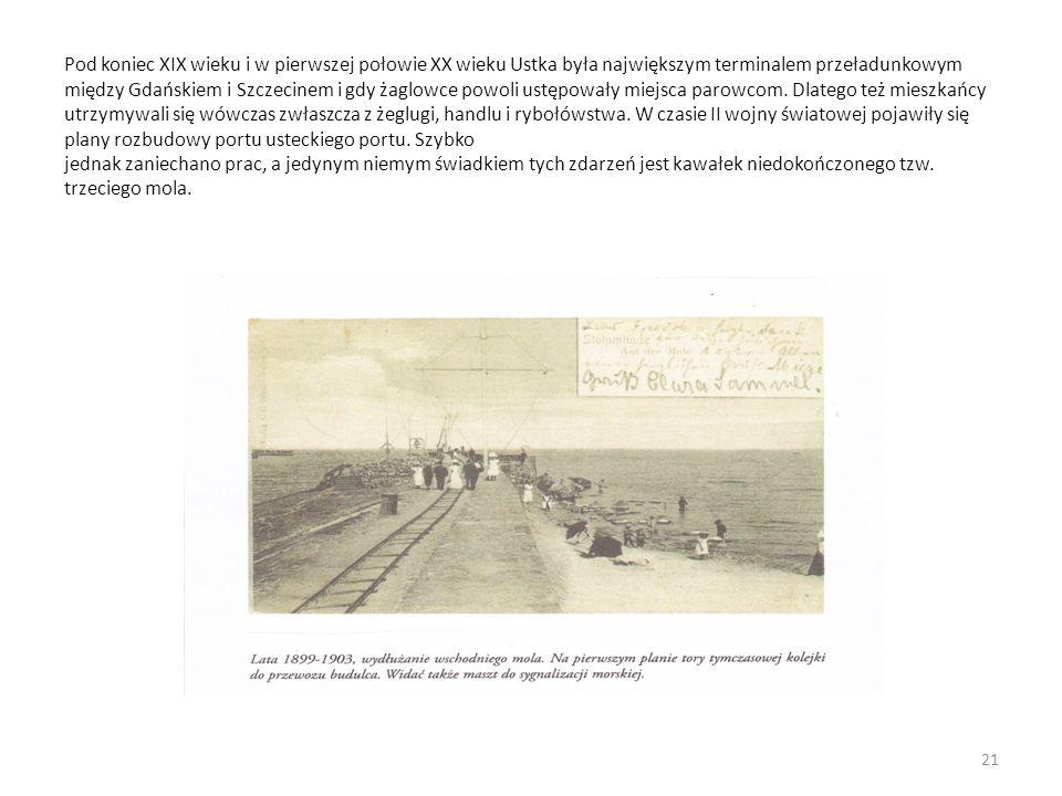 Pod koniec XIX wieku i w pierwszej połowie XX wieku Ustka była największym terminalem przeładunkowym między Gdańskiem i Szczecinem i gdy żaglowce powo