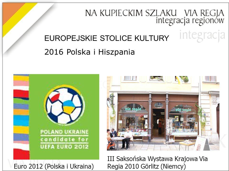 EUROPEJSKIE STOLICE KULTURY 2016 Polska i Hiszpania III Saksońska Wystawa Krajowa Via Regia 2010 Görlitz (Niemcy) Euro 2012 (Polska i Ukraina)