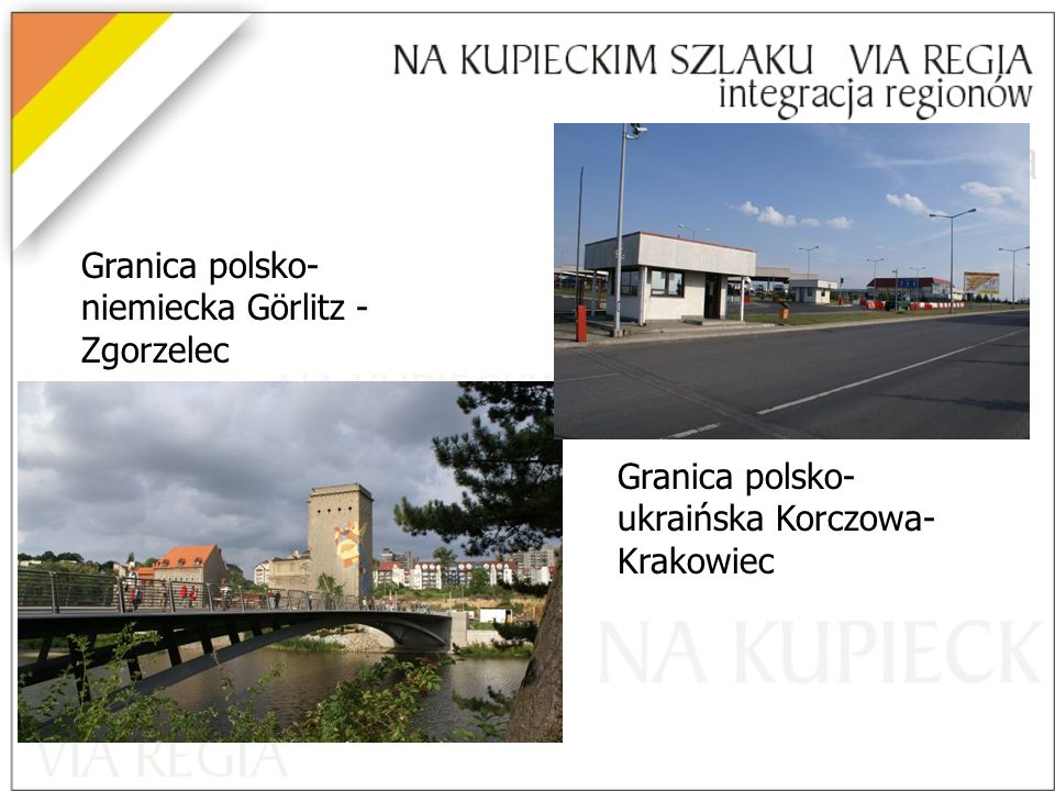 Granica polsko- niemiecka Görlitz - Zgorzelec Granica polsko- ukraińska Korczowa- Krakowiec