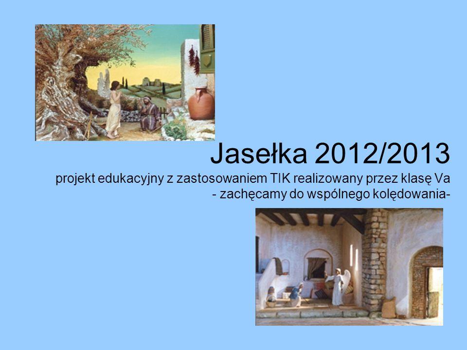 Jasełka 2012/2013 projekt edukacyjny z zastosowaniem TIK realizowany przez klasę Va - zachęcamy do wspólnego kolędowania-