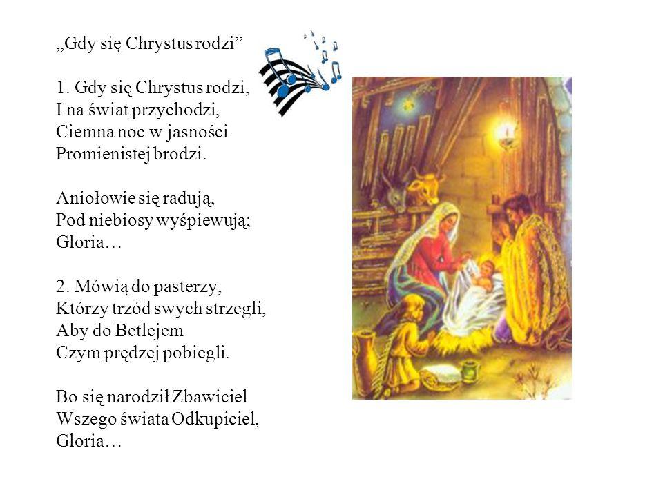 """""""Gdy się Chrystus rodzi"""" 1. Gdy się Chrystus rodzi, I na świat przychodzi, Ciemna noc w jasności Promienistej brodzi. Aniołowie się radują, Pod niebio"""