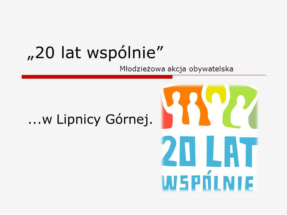 """""""20 lat wspólnie""""...w Lipnicy Górnej. Młodzieżowa akcja obywatelska"""