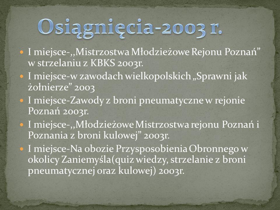 I miejsce-,,Mistrzostwa Młodzieżowe Rejonu Poznań w strzelaniu z KBKS 2003r.