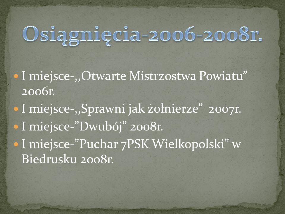 I miejsce-,,Otwarte Mistrzostwa Powiatu 2006r. I miejsce-,,Sprawni jak żołnierze 2007r.