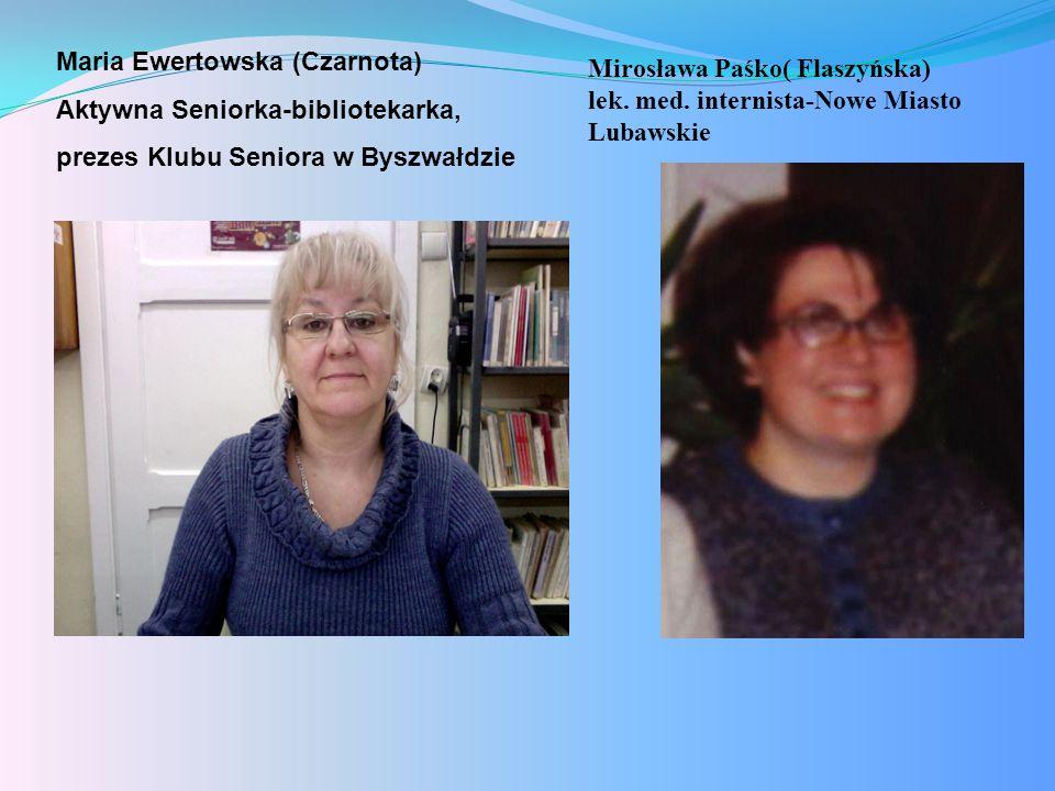 Maria Ewertowska (Czarnota) Aktywna Seniorka-bibliotekarka, prezes Klubu Seniora w Byszwałdzie Mirosława Paśko( Flaszyńska) lek.