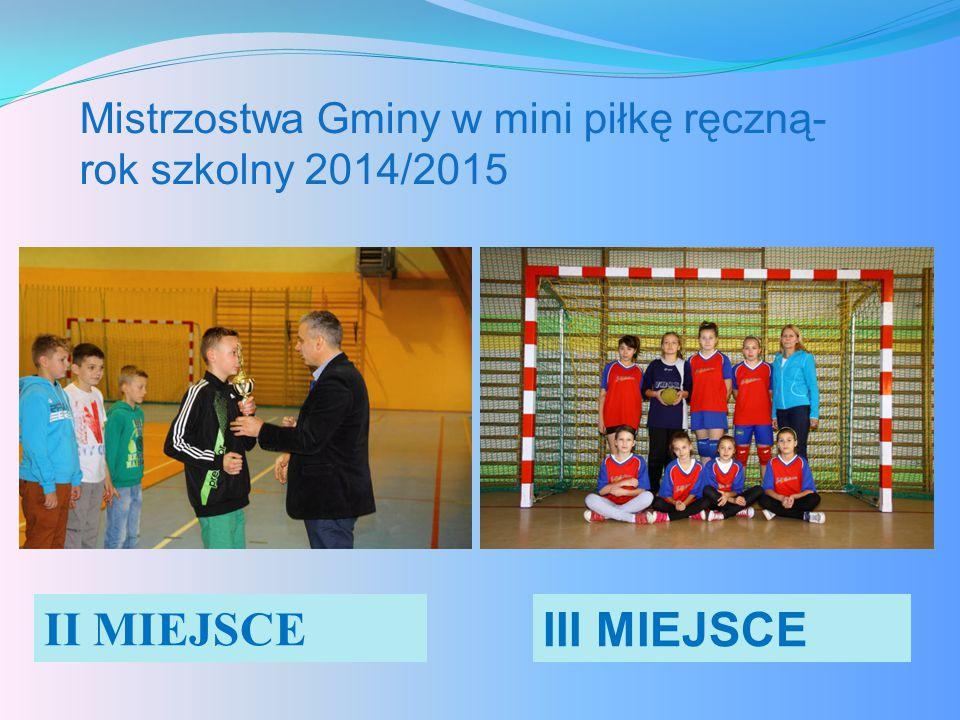 Mistrzostwa Gminy w mini piłkę ręczną- rok szkolny 2014/2015 II MIEJSCE III MIEJSCE