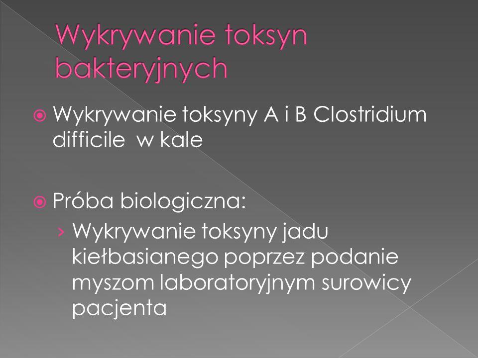  Wykrywanie toksyny A i B Clostridium difficile w kale  Próba biologiczna: › Wykrywanie toksyny jadu kiełbasianego poprzez podanie myszom laboratory