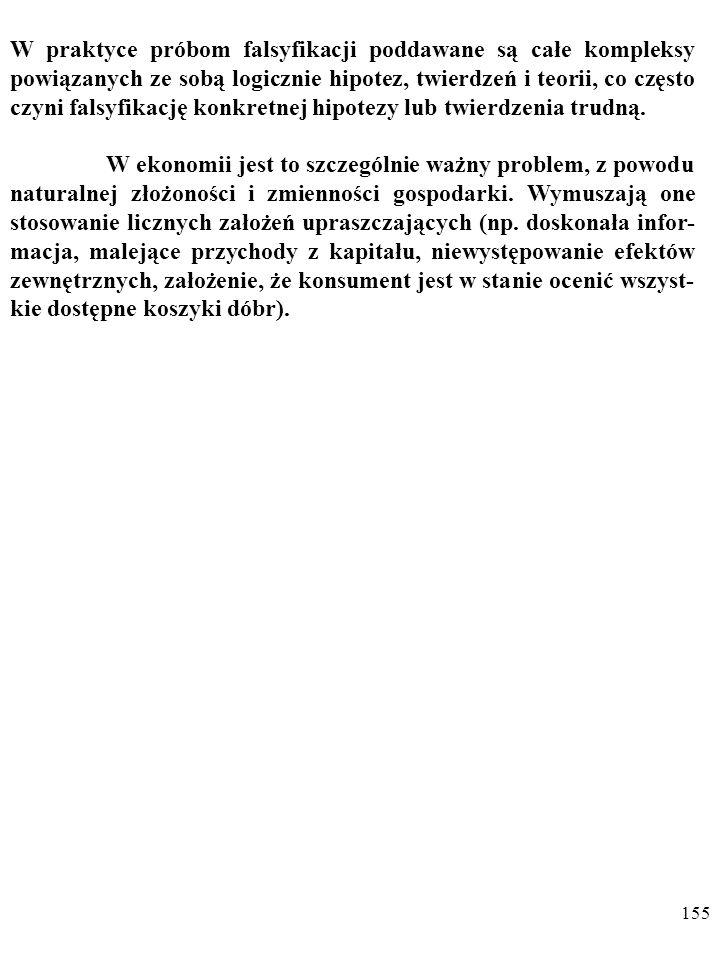 154 TEZA DUHEMA-QUINE'A Żadne twierdzenie (żadna teoria) nie może nigdy zostać sfalsyfiko- wane przez pojedyncze doświadczenie.