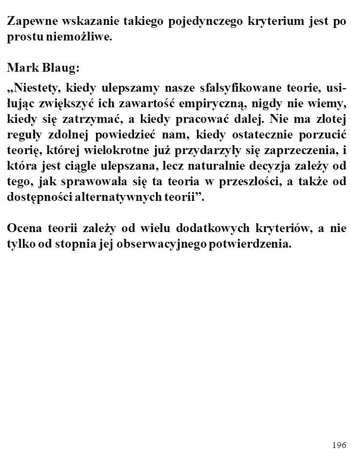 """195 Lakatos nie sformułował jednoznacznego kryterium umożli- wiającego – w konkretnych okolicznościach – porzucanie """"degenerujących się programów badawczych."""