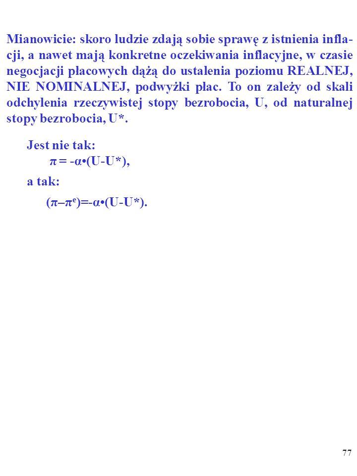 """76 Ludzie mają """"ADAPTACYJNE OCZEKIWANIA INFLACYJ- NE , jeśli sądzą, że TEMPO INFLACJI W PRZYSZŁOŚCI (π e ) BĘDZIE PODOBNE DO OBECNEGO TEMPA INFLACJI (π)."""