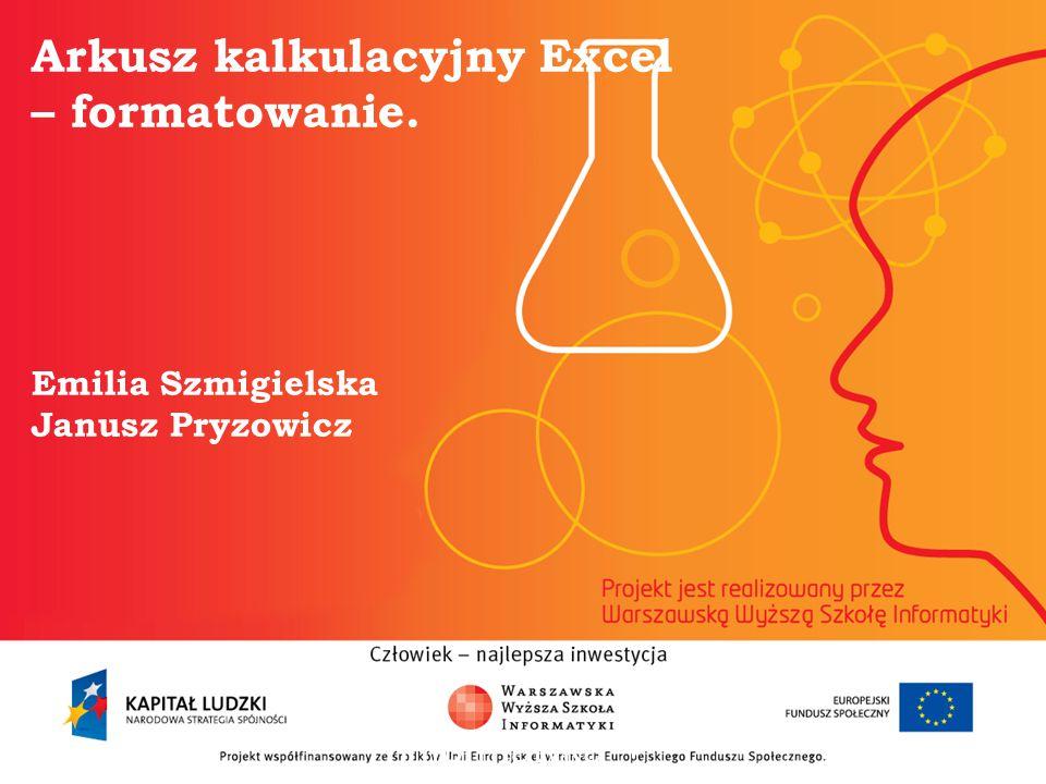 Arkusz kalkulacyjny Excel – formatowanie. Emilia Szmigielska Janusz Pryzowicz informatyka + 2