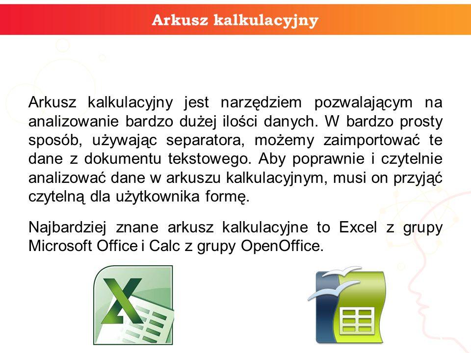 Arkusz kalkulacyjny Arkusz kalkulacyjny jest narzędziem pozwalającym na analizowanie bardzo dużej ilości danych.