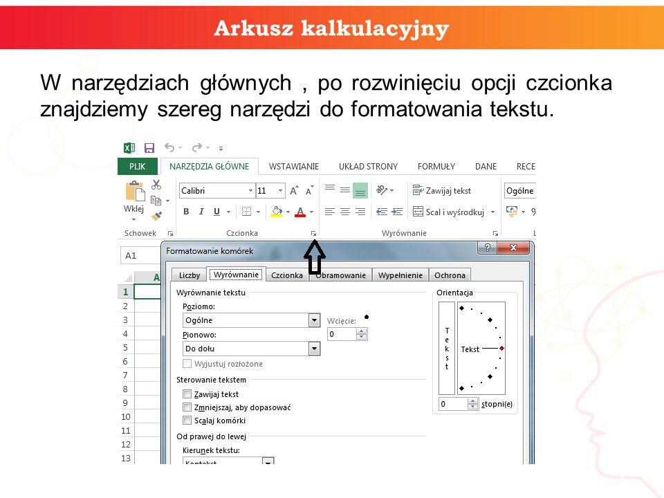 Arkusz kalkulacyjny W narzędziach głównych, po rozwinięciu opcji czcionka znajdziemy szereg narzędzi do formatowania tekstu.