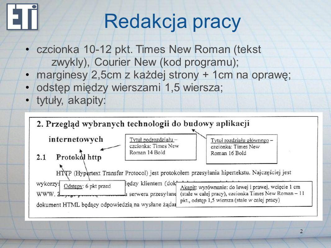 2 Redakcja pracy czcionka 10-12 pkt. Times New Roman (tekst zwykly), Courier New (kod programu); marginesy 2,5cm z każdej strony + 1cm na oprawę; odst