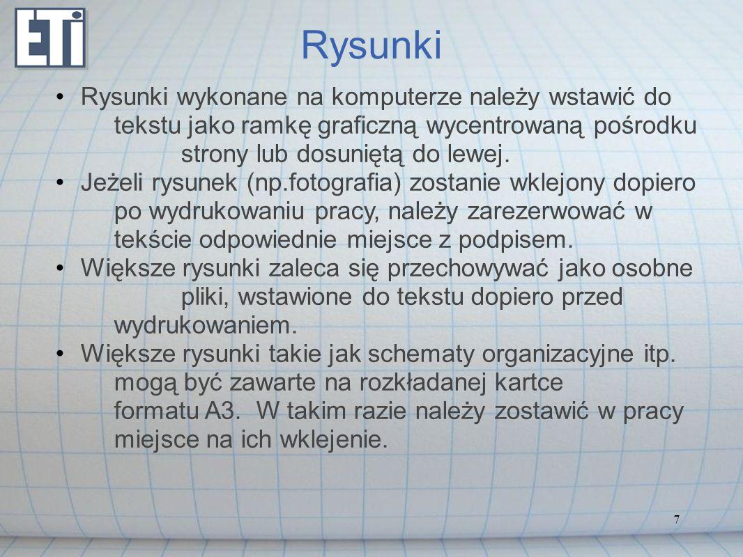 7 Rysunki Rysunki wykonane na komputerze należy wstawić do tekstu jako ramkę graficzną wycentrowaną pośrodku strony lub dosuniętą do lewej. Jeżeli rys