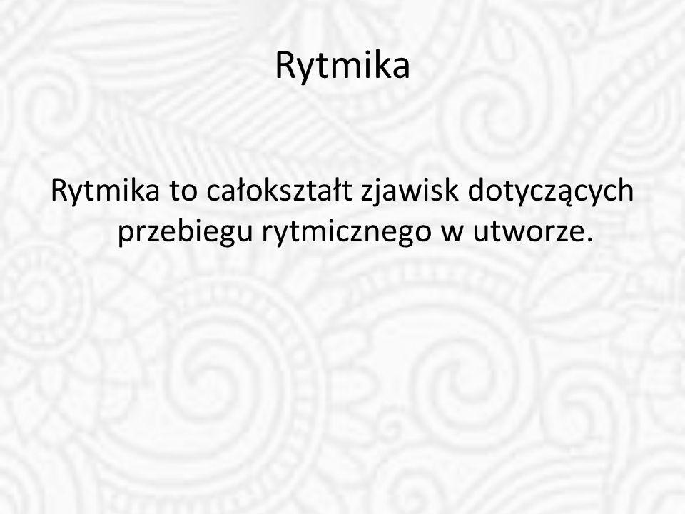 Rytmika Rytmika to całokształt zjawisk dotyczących przebiegu rytmicznego w utworze.