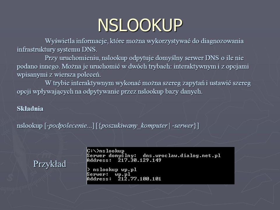 NSLOOKUP Wyświetla informacje, które można wykorzystywać do diagnozowania infrastruktury systemu DNS. Przy uruchomieniu, nslookup odpytuje domyślny se