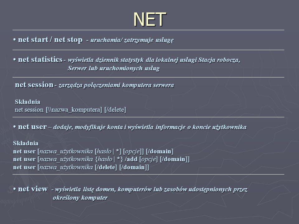 NET net start / net stop - uruchamia/ zatrzymuje usługę net start / net stop - uruchamia/ zatrzymuje usługę net statistics - wyświetla dziennik statys