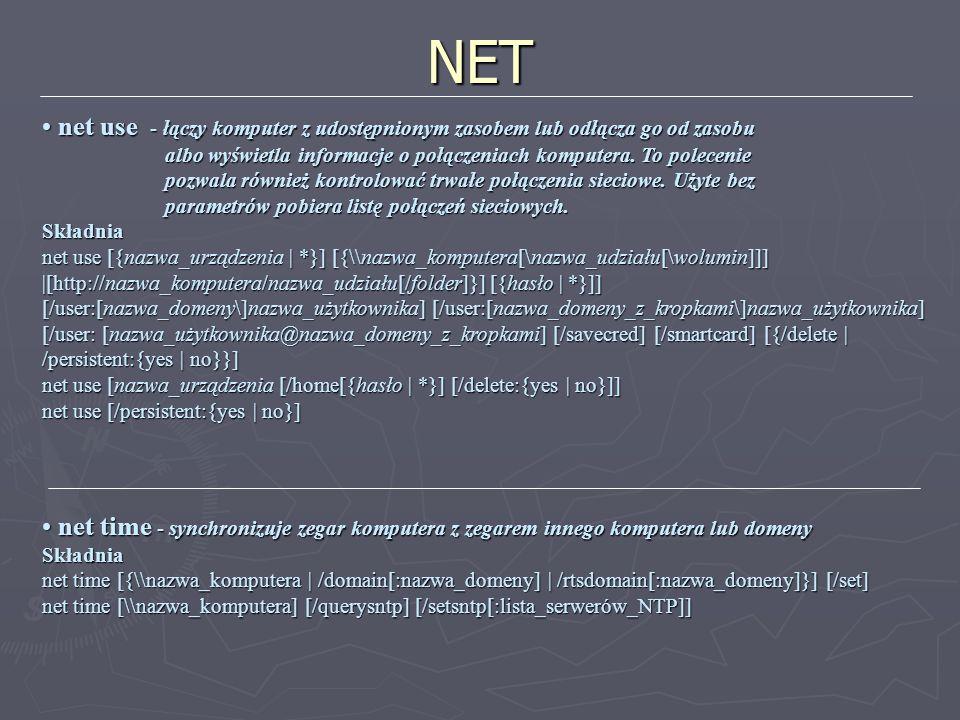 NET net use - łączy komputer z udostępnionym zasobem lub odłącza go od zasobu net use - łączy komputer z udostępnionym zasobem lub odłącza go od zasob