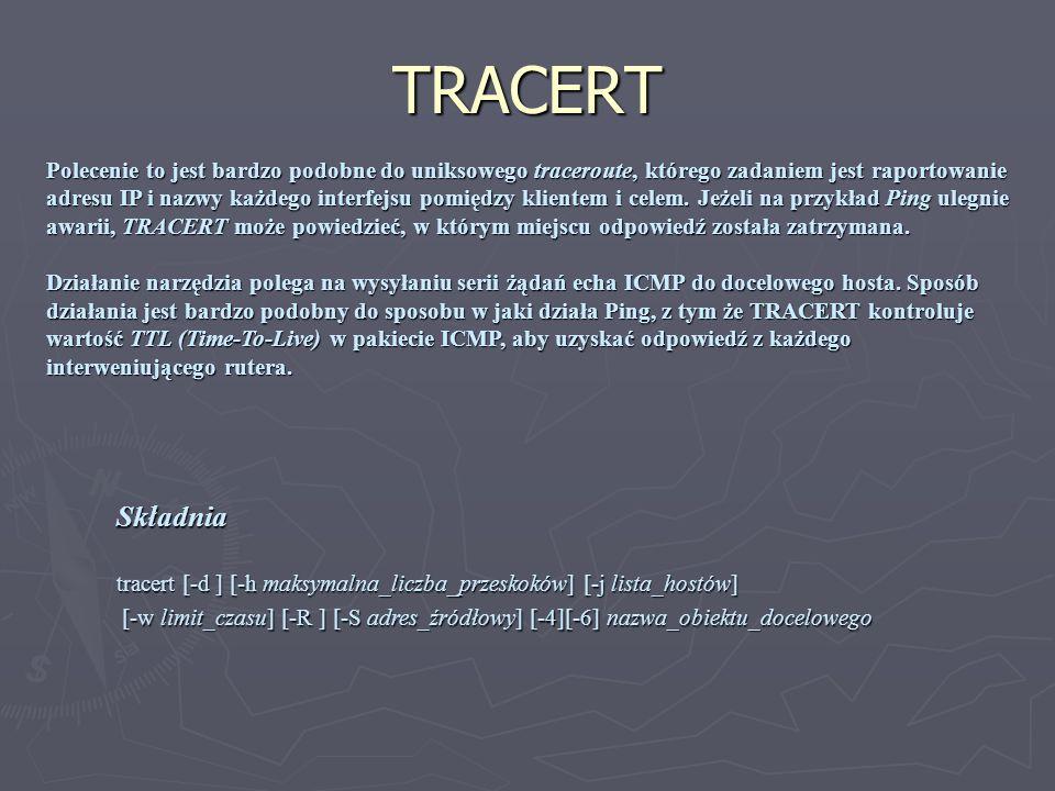 TRACERT Polecenie to jest bardzo podobne do uniksowego traceroute, którego zadaniem jest raportowanie adresu IP i nazwy każdego interfejsu pomiędzy kl