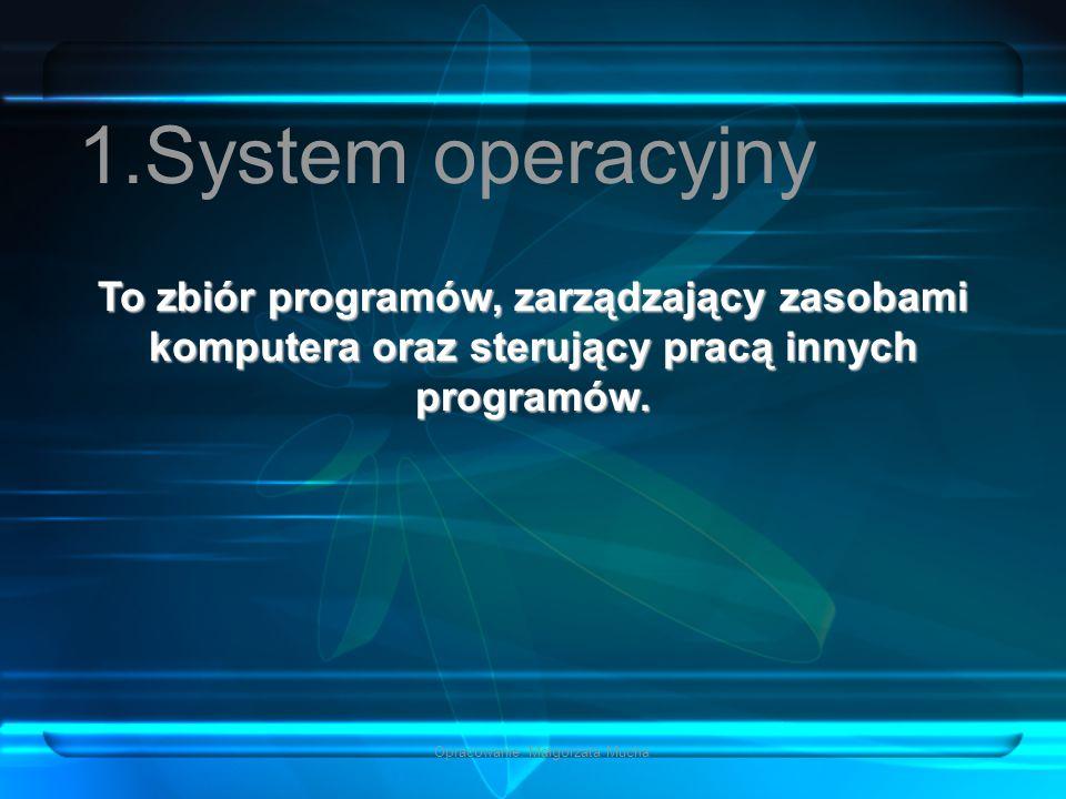 Opracowanie: Małgorzata Mucha To zbiór programów, zarządzający zasobami komputera oraz sterujący pracą innych programów.