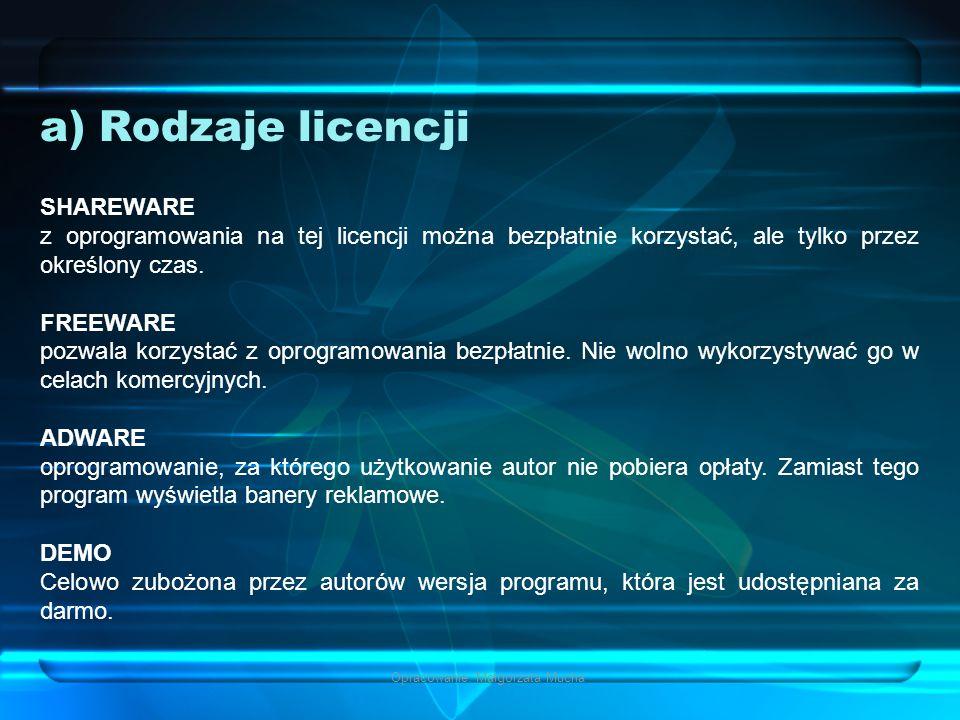 a) Rodzaje licencji Opracowanie: Małgorzata Mucha SHAREWARE z oprogramowania na tej licencji można bezpłatnie korzystać, ale tylko przez określony czas.