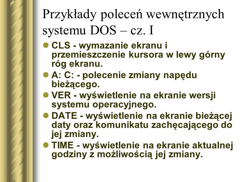 Przykłady poleceń wewnętrznych systemu DOS – cz. I CLS - wymazanie ekranu i przemieszczenie kursora w lewy górny róg ekranu. A: C: - polecenie zmiany