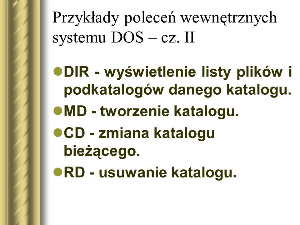 Przykłady poleceń wewnętrznych systemu DOS – cz. II DIR - wyświetlenie listy plików i podkatalogów danego katalogu. MD - tworzenie katalogu. CD - zmia