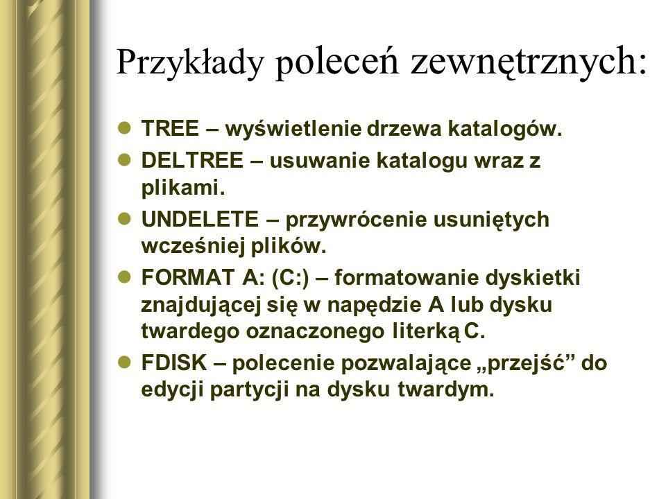 Przykłady p oleceń zewnętrznych: TREE – wyświetlenie drzewa katalogów. DELTREE – usuwanie katalogu wraz z plikami. UNDELETE – przywrócenie usuniętych