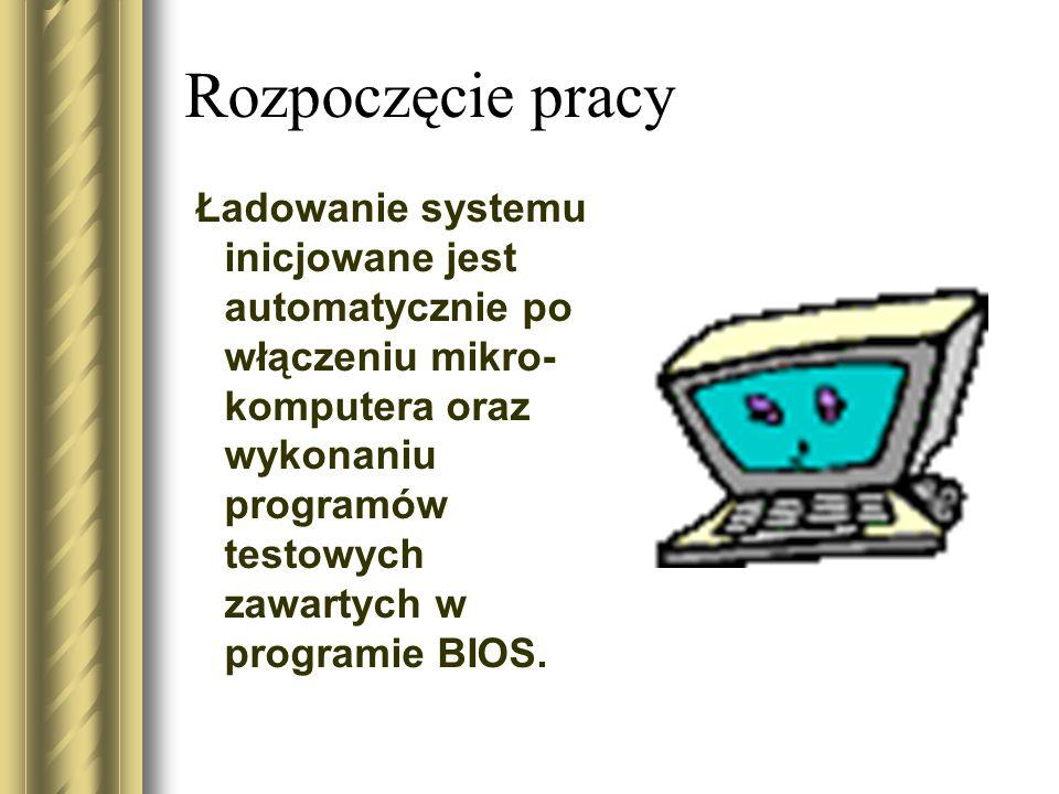 Rozpoczęcie pracy Ładowanie systemu inicjowane jest automatycznie po włączeniu mikro- komputera oraz wykonaniu programów testowych zawartych w programie BIOS.